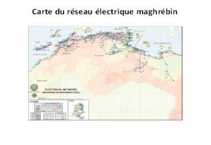 Fig. 2 : Carte du réseau électrique maghrébin